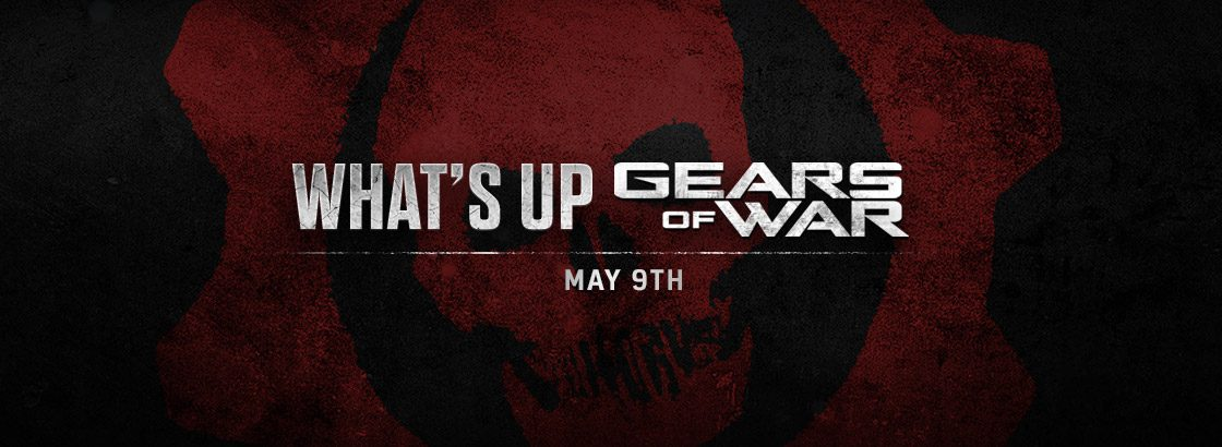What's Up Gears of War. May 9th.